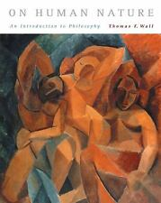On Human Nature : An Introduction to Philosophy by Thomas F. Wall (2004,...