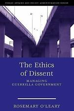 The Ethics Of Dissent: Managing Guerrilla Government (Public Affairs and Policy