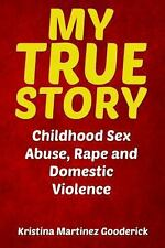 My True Story: Childhood Sex Abuse, Rape and Domestic Violence by Kristina...
