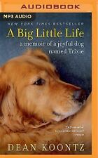 A Big Little Life : A Memoir of a Joyful Dog Named Trixie by Dean Koontz...