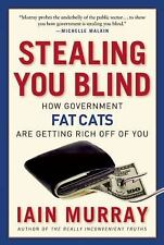 Stealing You Blind : How Government Fat Cats Are Getting Rich off of You by...