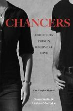 Chancers : Addiction, Prison, Recovery, Love: One Couple's Memoir of Beating...