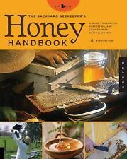 The Backyard Beekeeper's Honey Handbook: A Guide to Creating, Harvesting, and C