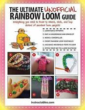 The Ultimate Unofficial Rainbow Loom® Guide : Everything You Need to Know to...