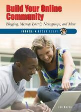 Build Your Online Community: Blogging, Message Boards, Newsgroups, and More (Iss