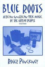 Blue Roots : African-American Folk Magic of the Gullah People by Roger...