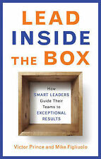 Lead Inside the Box: How Smart Leaders Guide Their Teams to Exceptional...