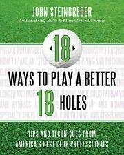 18 Ways to Play a Better 18 Holes Tips & Techniques Pros GOLF STEINBREDER PB