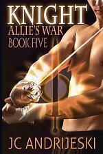 Knight: Allie's War, Book Five by J. C. Andrijeski (2012, Paperback)