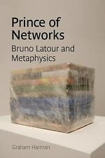 Prince of Networks : Bruno Latour and Metaphysics by Graham Harman (2009,...