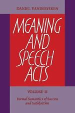 Meaning and Speech Acts: Volume 2, Formal Semantics of Success and...