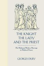 The Knight, the Lady and the Priest: The Making of Modern Marriage in Medieval F