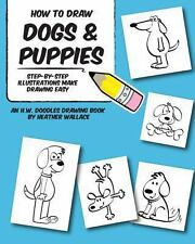 How to Draw Dogs and Puppies : Step-By-Step Illustrations Make Drawing Easy...