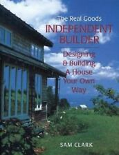 The Real Goods Independent Builder: Designing & Building a House Your Own Way R