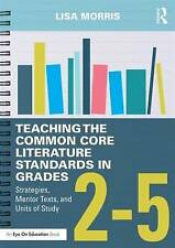 Teaching The Common Core Literature Standards In Grades 2-5 Morris  Lisa 9781138