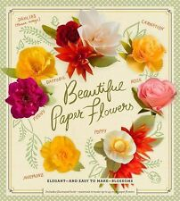 Beautiful Paper Flowers : Elegant--And Easy to Make--Blossoms by Laurie...