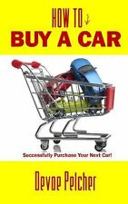 How to Buy a Car : Successfully Purchase Your Next Car! (2014, Paperback)