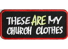THESE ARE MY CHURCH CLOTHES Embroidered Jacket Vest Funny Biker Patch Emblem