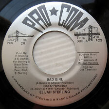 ELIJAH STERLING modern soul 45 BAD GIRL NEED YOU NEAR strong VG+ PRO-COM e9857