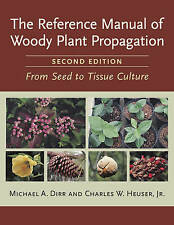 Reference Manual of Woody Plant Propagation: From Seed to Tissue Culture by...