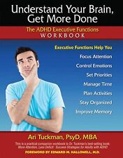 Understand Your Brain, Get More Done : The ADHD Executive Functions by Ari...