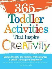 365 Toddler Activities That Inspire Creativity : Games, Projects, and...