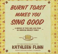 Burnt Toast Makes You Sing Good : A Memoir of Food and Love from an American...