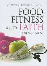 Food, Fitness, and Faith for Women: A 21 Day Journey to a New You by