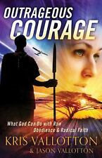 Outrageous Courage: What God Can Do with Raw Obedience and Radical Faith by Val