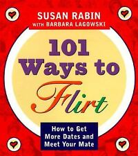 101 Ways to Flirt : How to Get More Dates and Meet Your Mate by Barbara J....