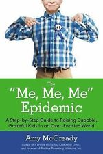 The Me, Me, Me Epidemic : A Step-By-Step Guide to Raising Capable, Grateful...