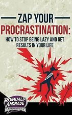 Zap Your Procrastination: : How to Stop Being Lazy and Get Results in Your...