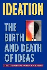 Ideation: The Birth and Death of Ideas, Bachmann, Thomas T., Graham, Douglas