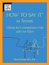 How to Say It to Seniors: Closing the Communication Gap with Our Elders by Soli