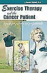 Exercise Therapy and the Cancer Patient: A Guide for Patients and Prof-ExLibrary