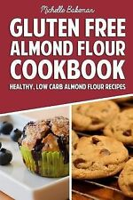Gluten Free Almond Flour Cookbook : Healthy, Low Carb Almond Flour Recipes by...
