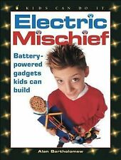 Electric Mischief: Battery-Powered Gadgets Kids Can Build (Kids Can Do It)