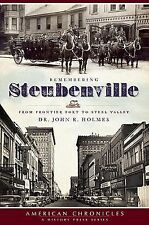 American Chronicles Ser.: Remembering Steubenville : From Frontier Fort to...