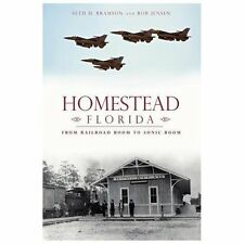 Homestead, Florida : From Railroad Boom to Sonic Boom by Seth Bramson and Bob...