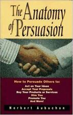 The Anatomy of Persuasion: How to Persuade Others To Act on Your Ideas-ExLibrary