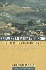Between Memory and Desire: The Middle East in a Troubled Age - Humphreys, R. Ste