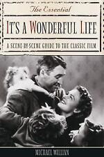 The Essential It's a Wonderful Life: A Scene-By-Scene Guide to the Classic Film,