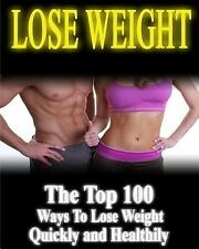 Weight Loss, Losing Weight, Healthy Living: Lose Weight: the Top 100 Ways to...