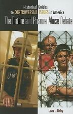 The Torture and Prisoner Abuse Debate (Historical Guides to Controversial Issues