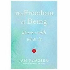 The Freedom of Being: At Ease with What Is, Frazier, Jan, Good Book