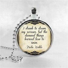 FRIDA KAHLO QUOTE Pendant Necklace, I Drank To Drown My Sorrows Jewelry Handmade