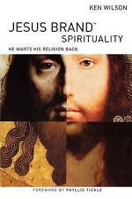 Jesus Brand Spirituality: He Wants His Religion Back by Ken Wilson (Paperback...