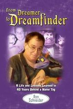 From Dreamer to Dreamfinder : A Life and Lessons Learned from 40 Years Behind...
