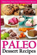 Paleo Dessert Recipes : Gluten-Free, Dairy-Free Delicious Dessert Recipes by...