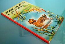 MAMMA TERRI E I SUOI ANITRINI- PELIZZARI-illustrazioni MARIAPIA-Ed.Piccoli 1966